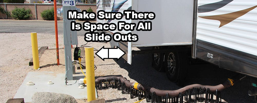 When parking your RV at the site make sure you are aware of all slide-outs and leave room for them.
